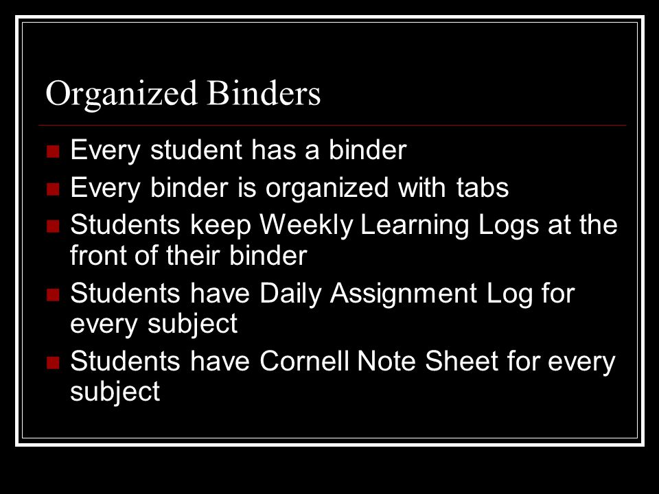 Organized Binders Every student has a binder
