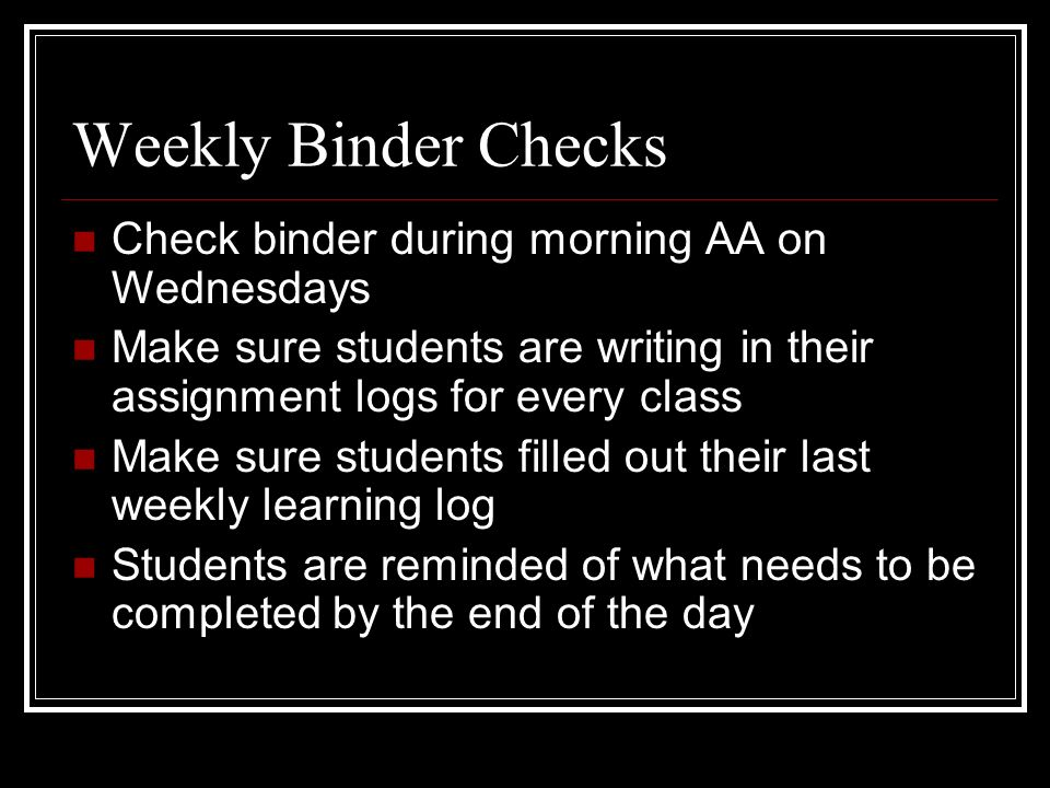 Weekly Binder Checks Check binder during morning AA on Wednesdays