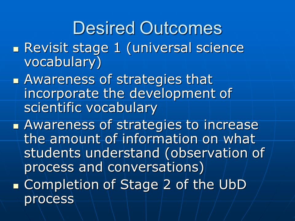 Desired Outcomes Revisit stage 1 (universal science vocabulary)