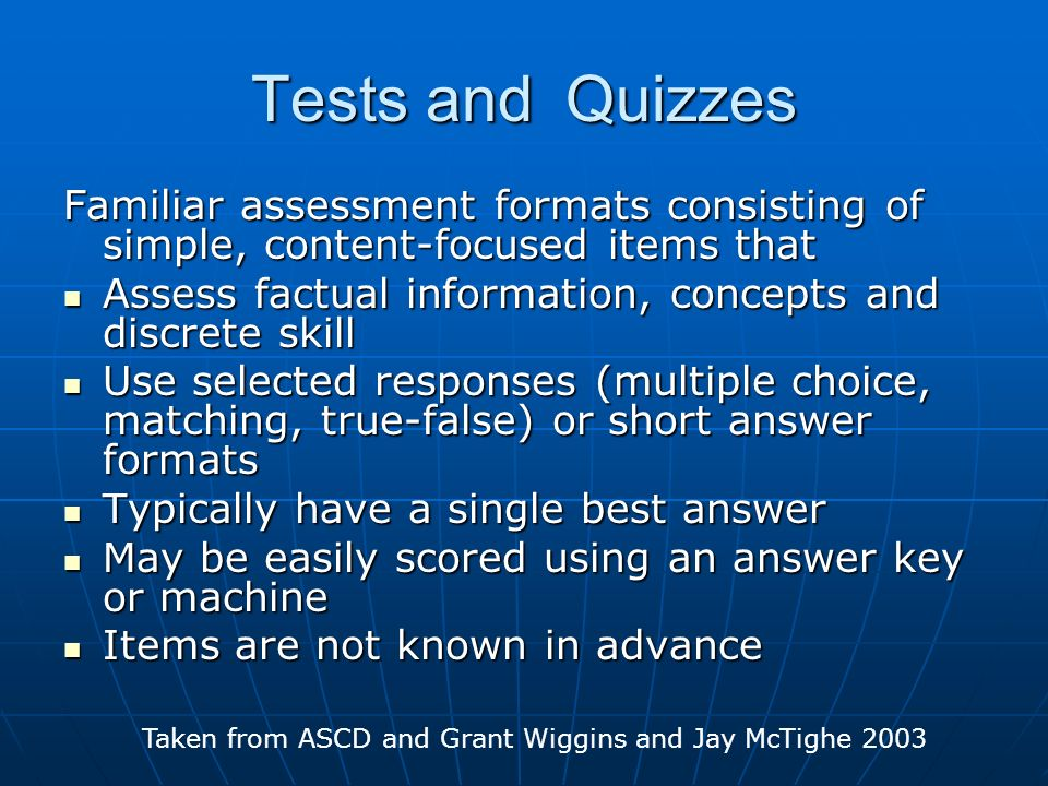 Tests and Quizzes Familiar assessment formats consisting of simple, content-focused items that.