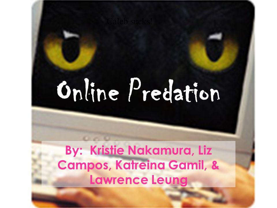 By: Kristie Nakamura, Liz Campos, Katreina Gamil, & Lawrence Leung