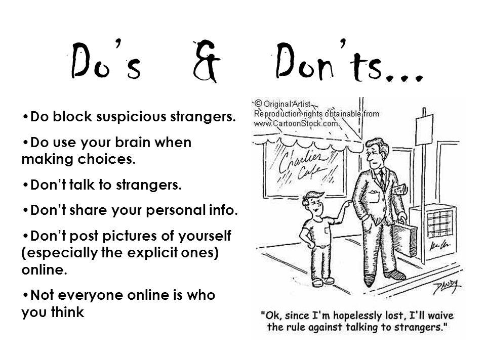 Do's & Don'ts... Do block suspicious strangers.