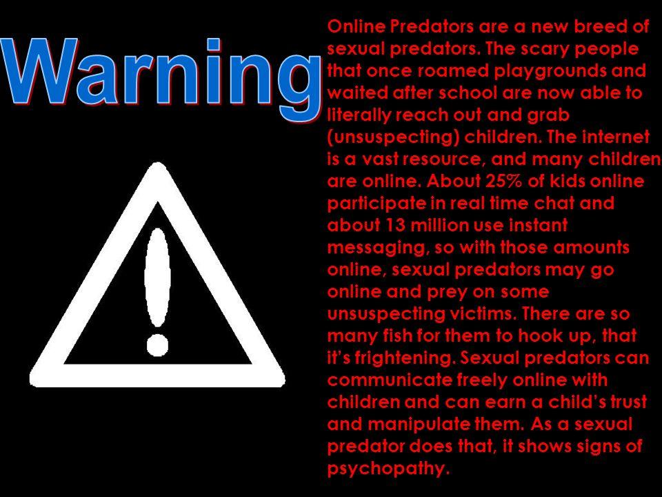 Online Predators are a new breed of sexual predators