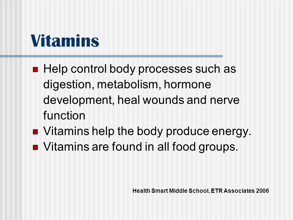 Vitamins Help control body processes such as