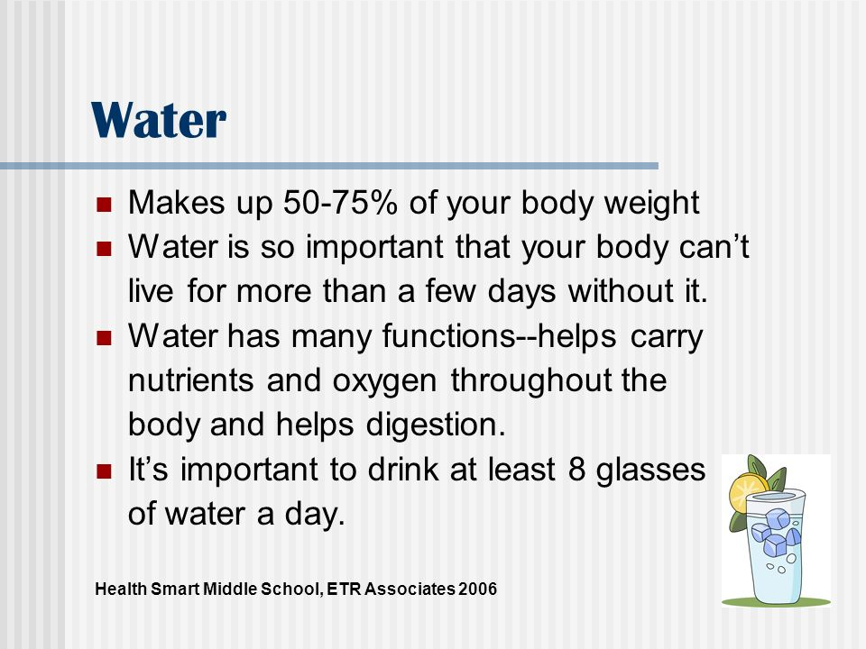 Water Makes up 50-75% of your body weight