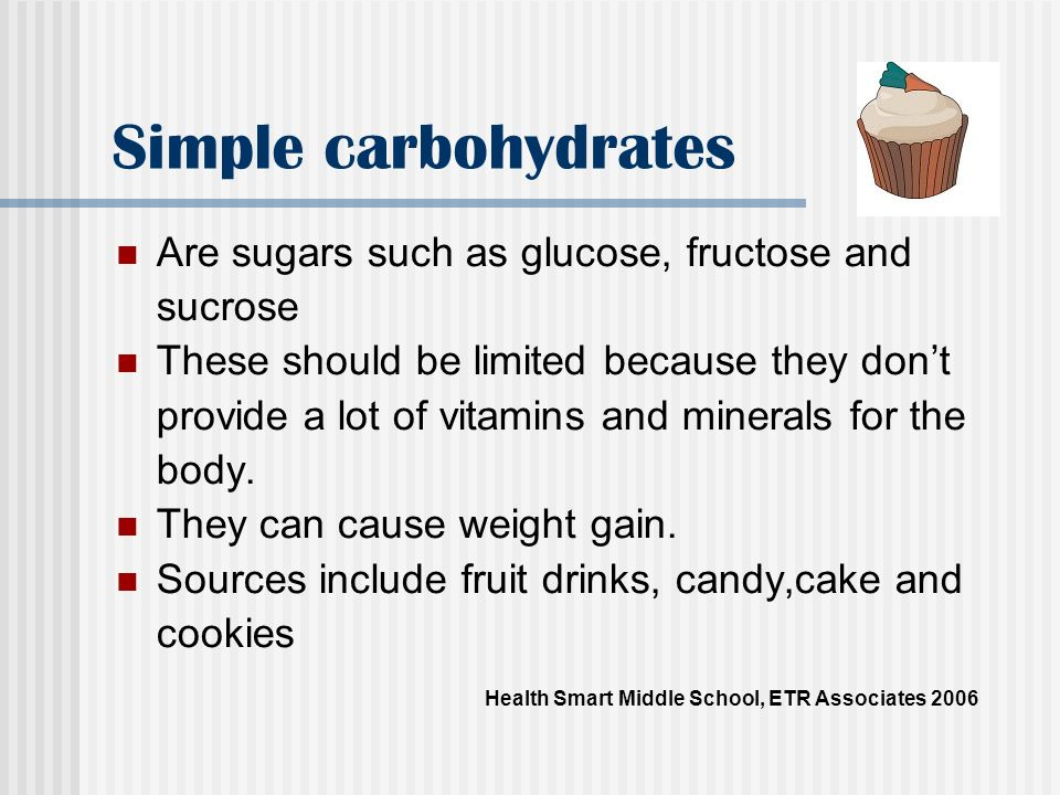Simple carbohydrates Are sugars such as glucose, fructose and sucrose