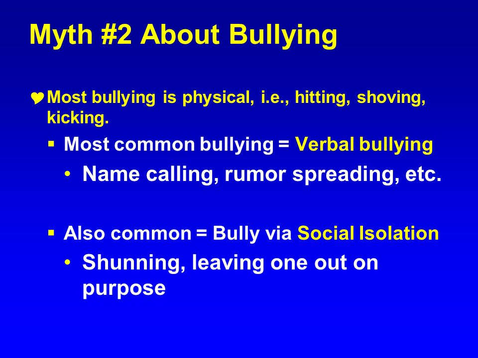 Myth #2 About Bullying Name calling, rumor spreading, etc.