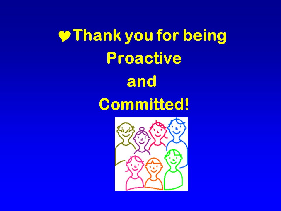 Thank you for being Proactive and Committed!
