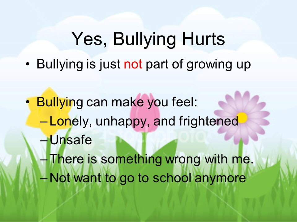Yes, Bullying Hurts Bullying is just not part of growing up
