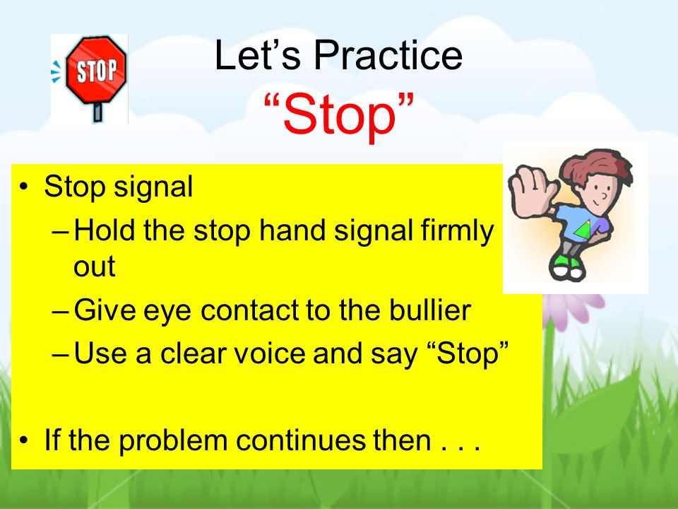 Let's Practice Stop Stop signal Hold the stop hand signal firmly out