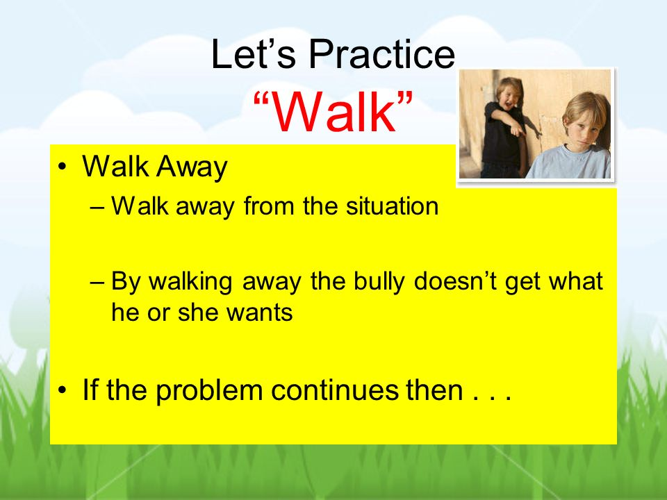Let's Practice Walk Walk Away If the problem continues then . . .
