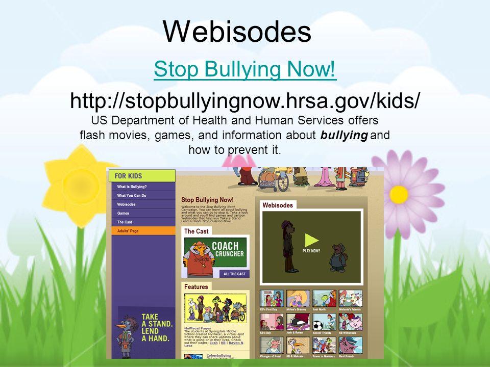 Webisodes Stop Bullying Now! http://stopbullyingnow.hrsa.gov/kids/