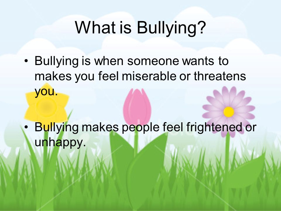 What is Bullying. Bullying is when someone wants to makes you feel miserable or threatens you.