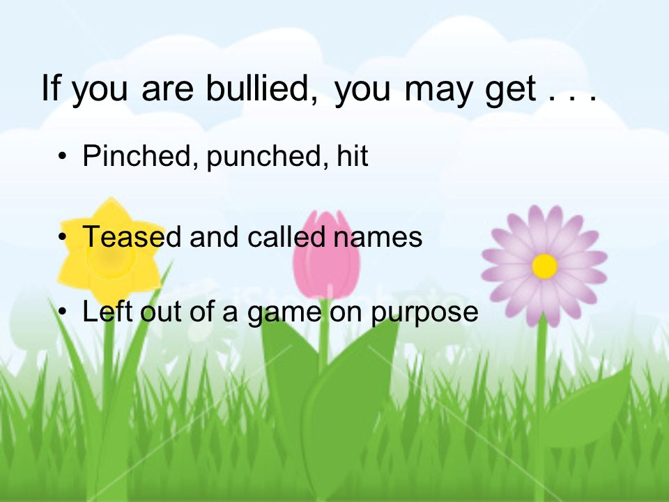 If you are bullied, you may get . . .