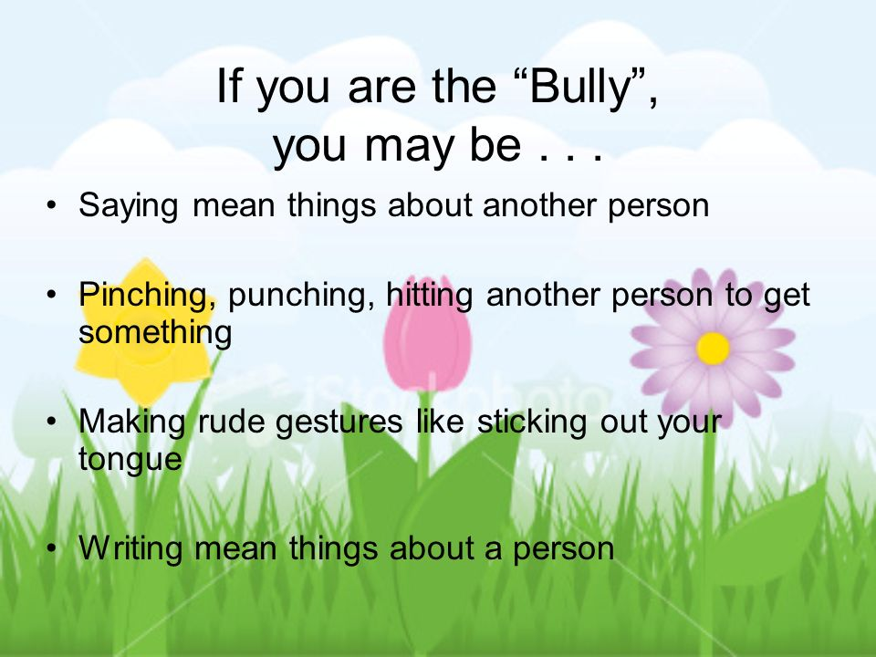 If you are the Bully , you may be . . .