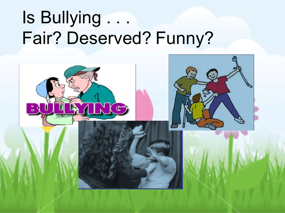 Is Bullying . . . Fair Deserved Funny
