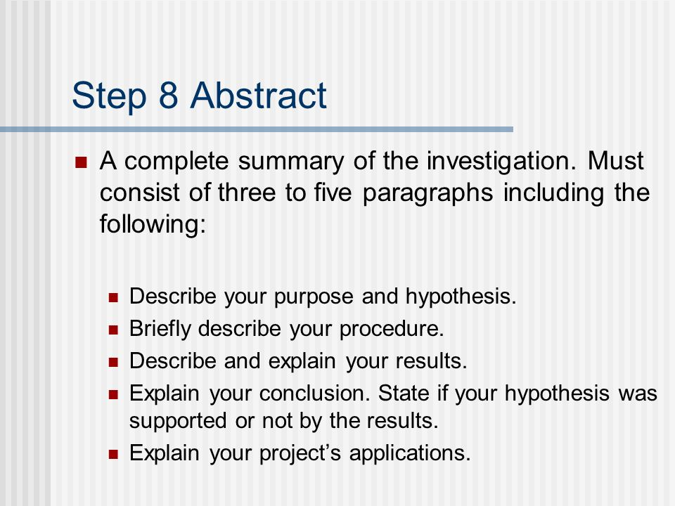 Step 8 Abstract A complete summary of the investigation. Must consist of three to five paragraphs including the following: