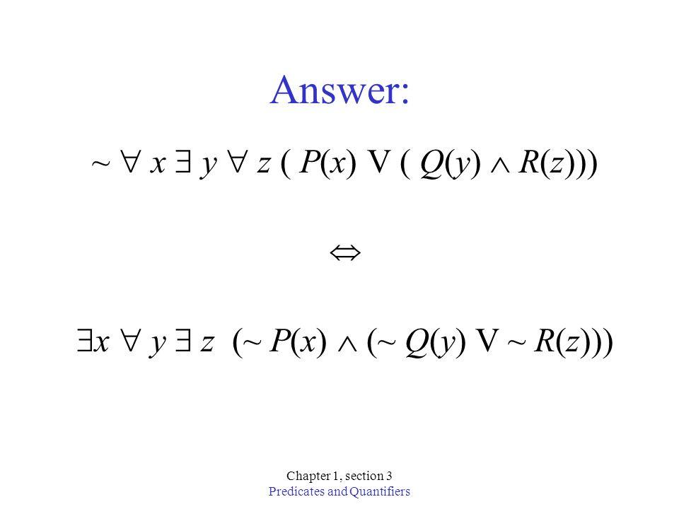 Answer: ~  x  y  z ( P(x) V ( Q(y)  R(z)))