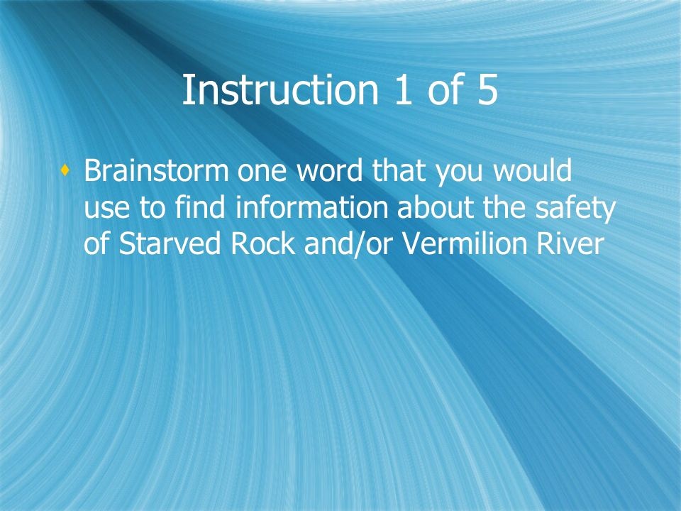 Instruction 1 of 5 Brainstorm one word that you would use to find information about the safety of Starved Rock and/or Vermilion River.