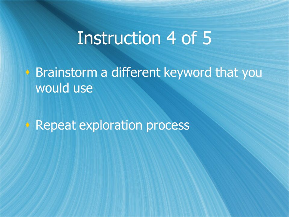 Instruction 4 of 5 Brainstorm a different keyword that you would use