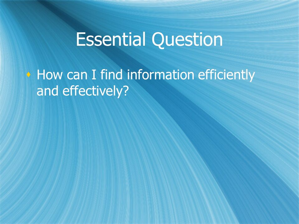 Essential Question How can I find information efficiently and effectively