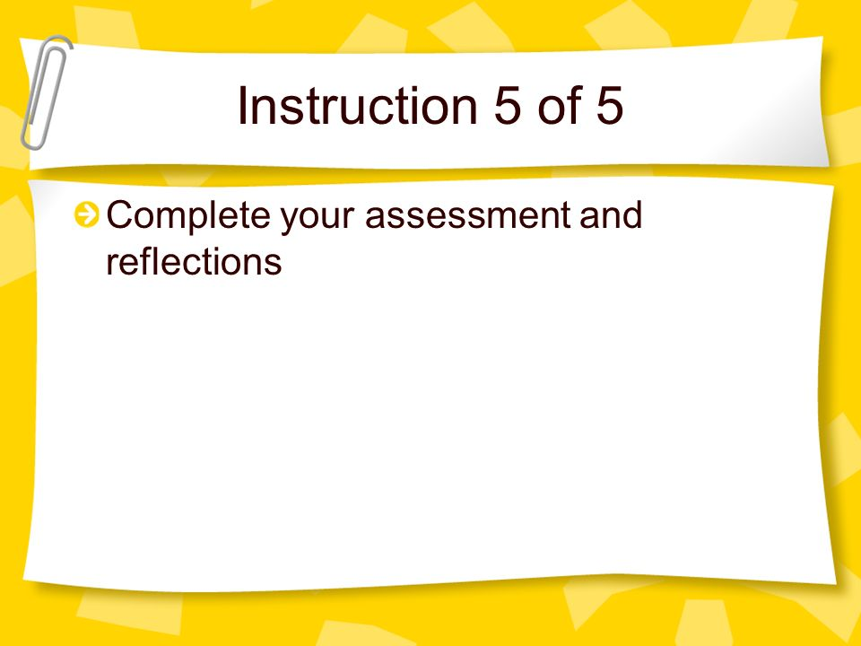 Instruction 5 of 5 Complete your assessment and reflections