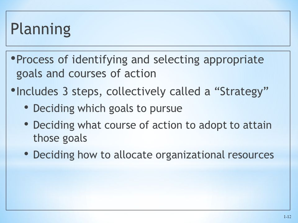 Planning Process of identifying and selecting appropriate goals and courses of action. Includes 3 steps, collectively called a Strategy