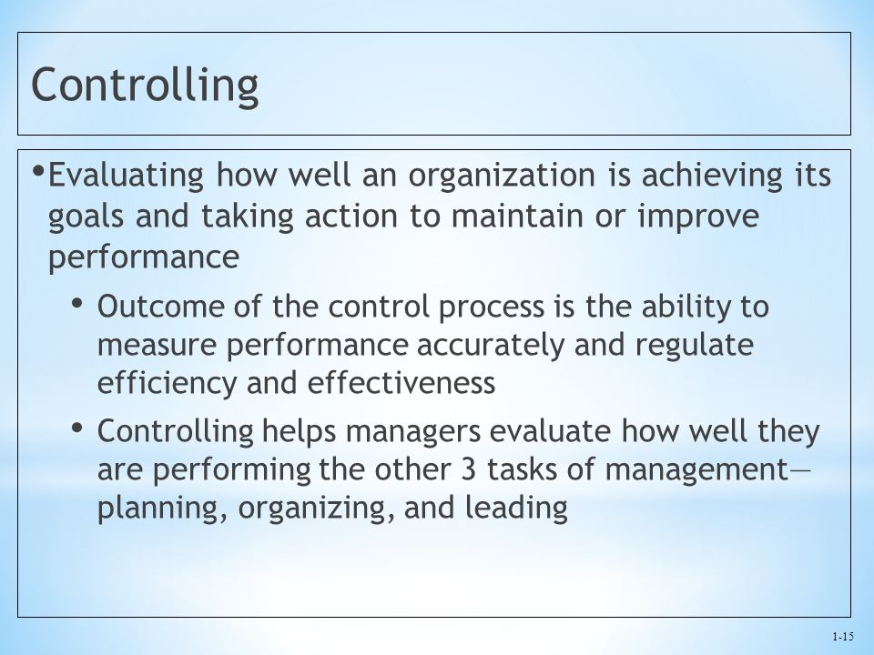 Controlling Evaluating how well an organization is achieving its goals and taking action to maintain or improve performance.