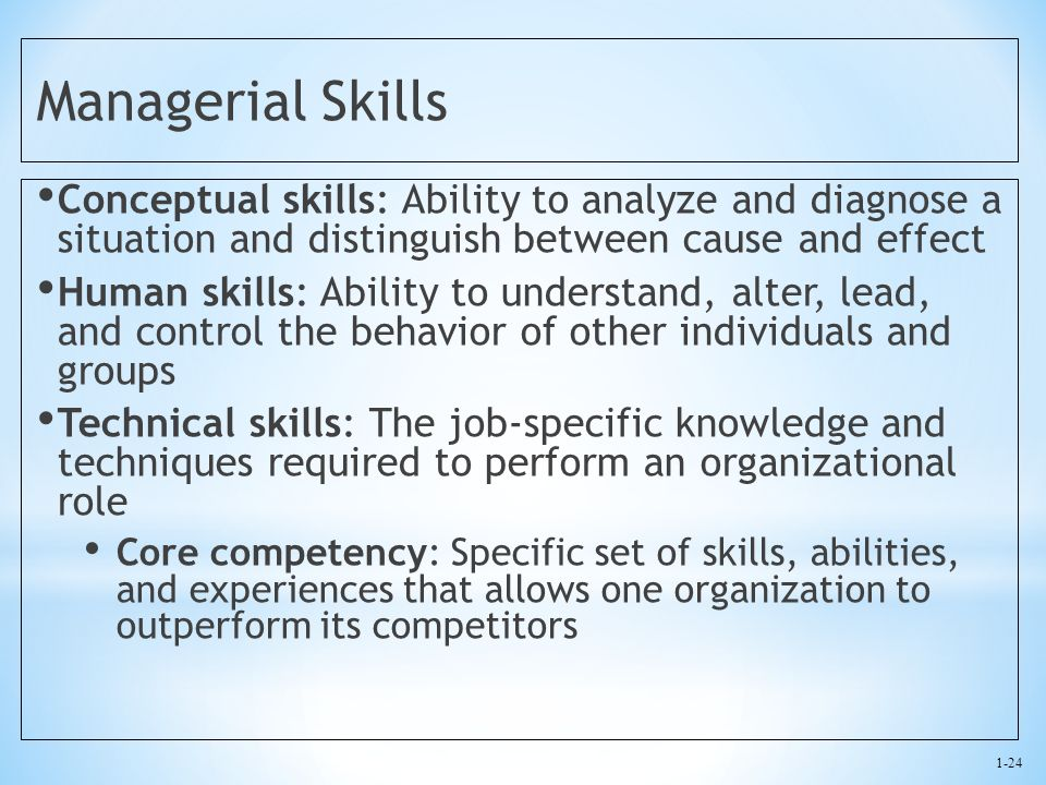 Managerial Skills Conceptual skills: Ability to analyze and diagnose a situation and distinguish between cause and effect.