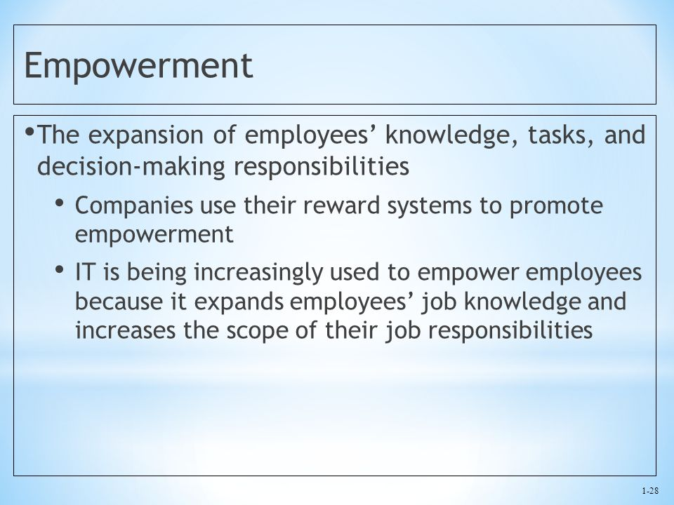 Empowerment The expansion of employees' knowledge, tasks, and decision-making responsibilities.