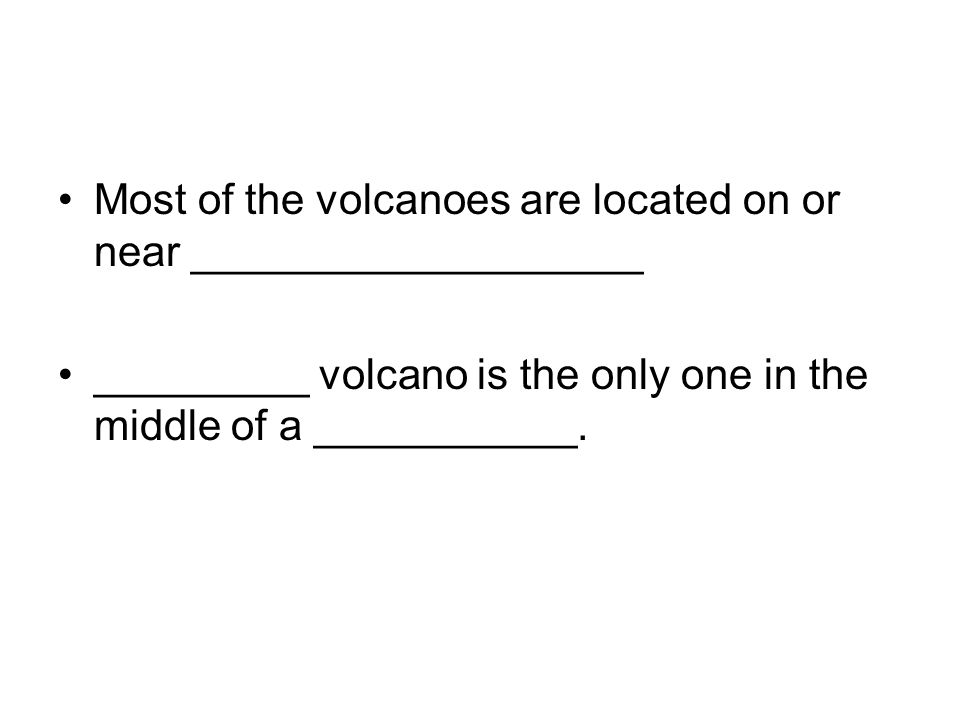 Most of the volcanoes are located on or near ___________________