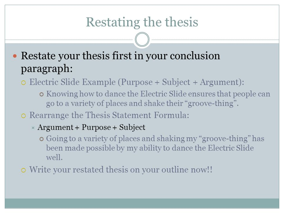restating thesis statements Get an answer for 'how do you restate the thesis in the conclusion' and find homework help for other essay lab questions at enotes.