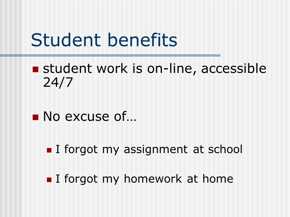 Student benefits student work is on-line, accessible 24/7