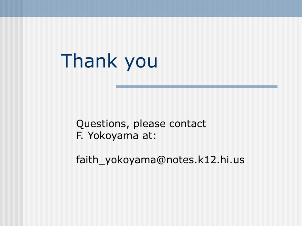 Thank you Questions, please contact F. Yokoyama at: