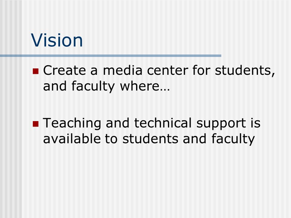 Vision Create a media center for students, and faculty where…