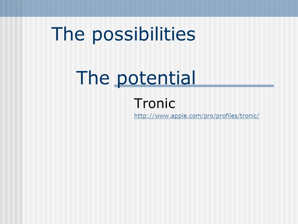 The possibilities The potential