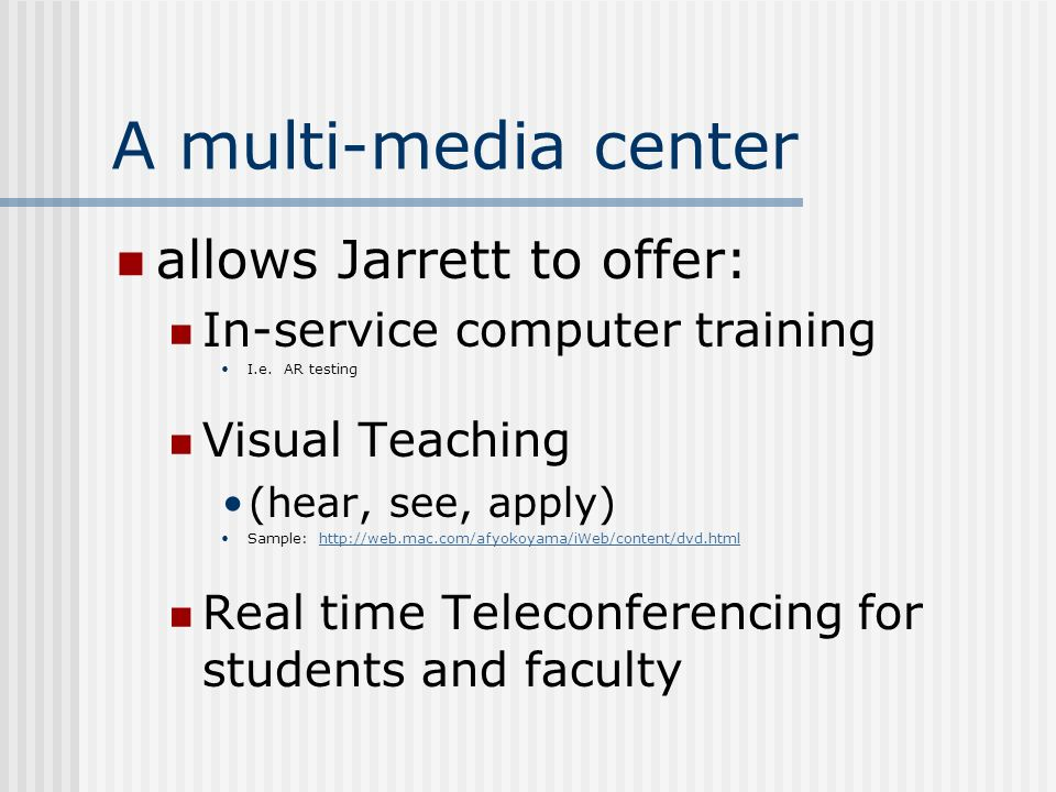 A multi-media center allows Jarrett to offer: