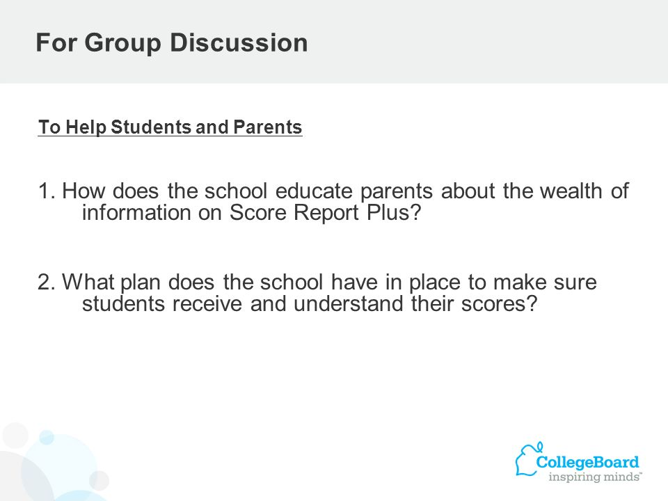 For Group Discussion To Help Students and Parents. 1. How does the school educate parents about the wealth of information on Score Report Plus