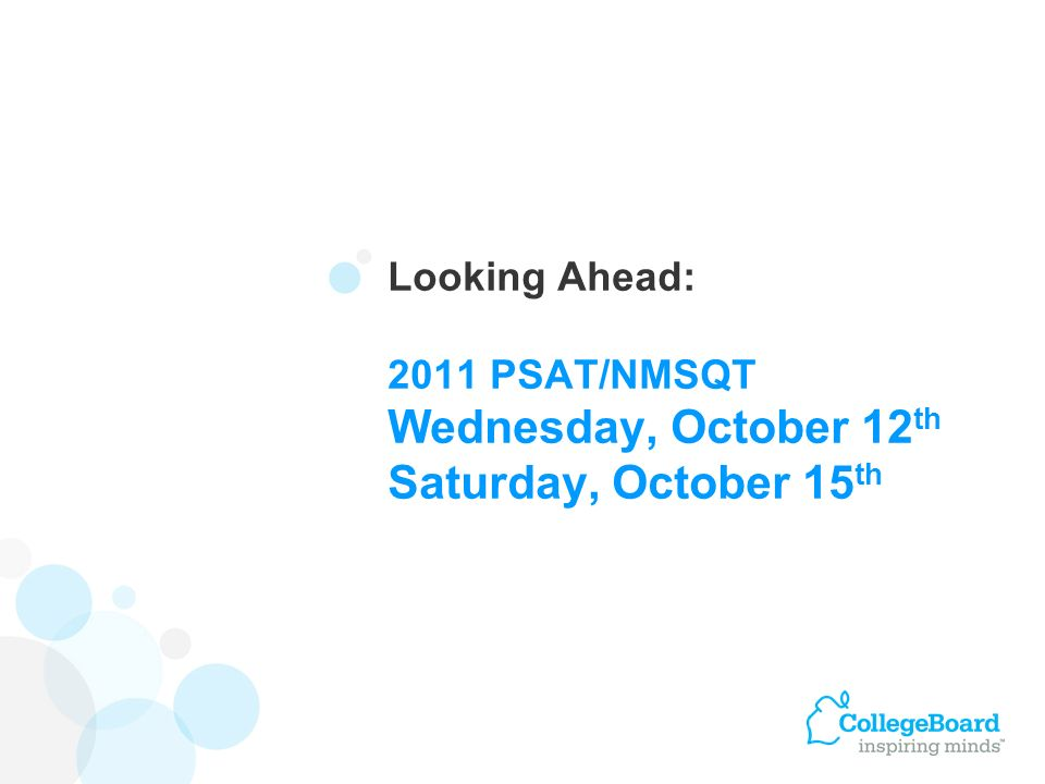 Looking Ahead: 2011 PSAT/NMSQT Wednesday, October 12th Saturday, October 15th