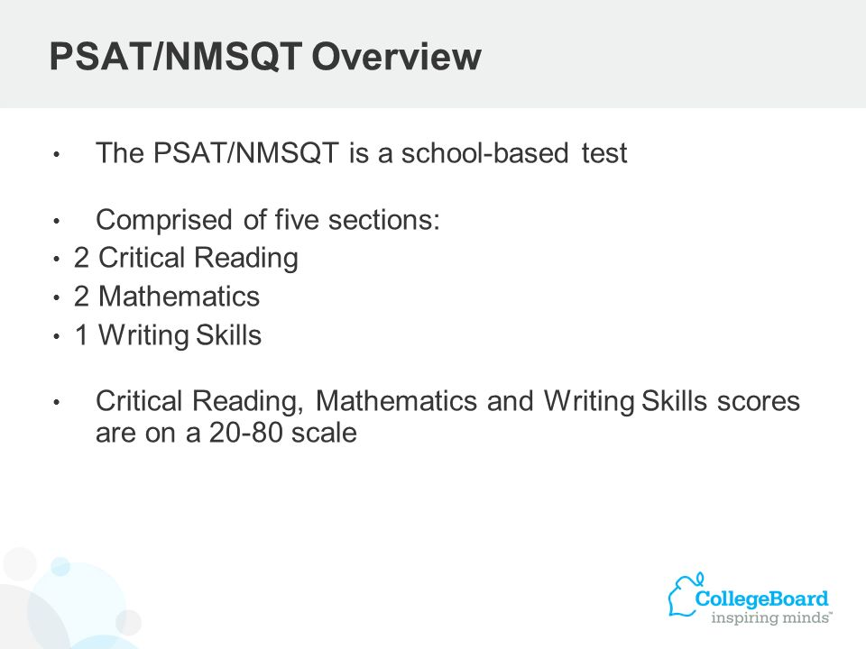 PSAT/NMSQT Overview The PSAT/NMSQT is a school-based test