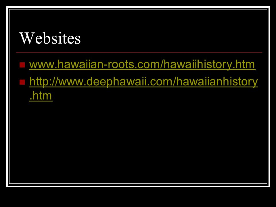 Websites www.hawaiian-roots.com/hawaiihistory.htm
