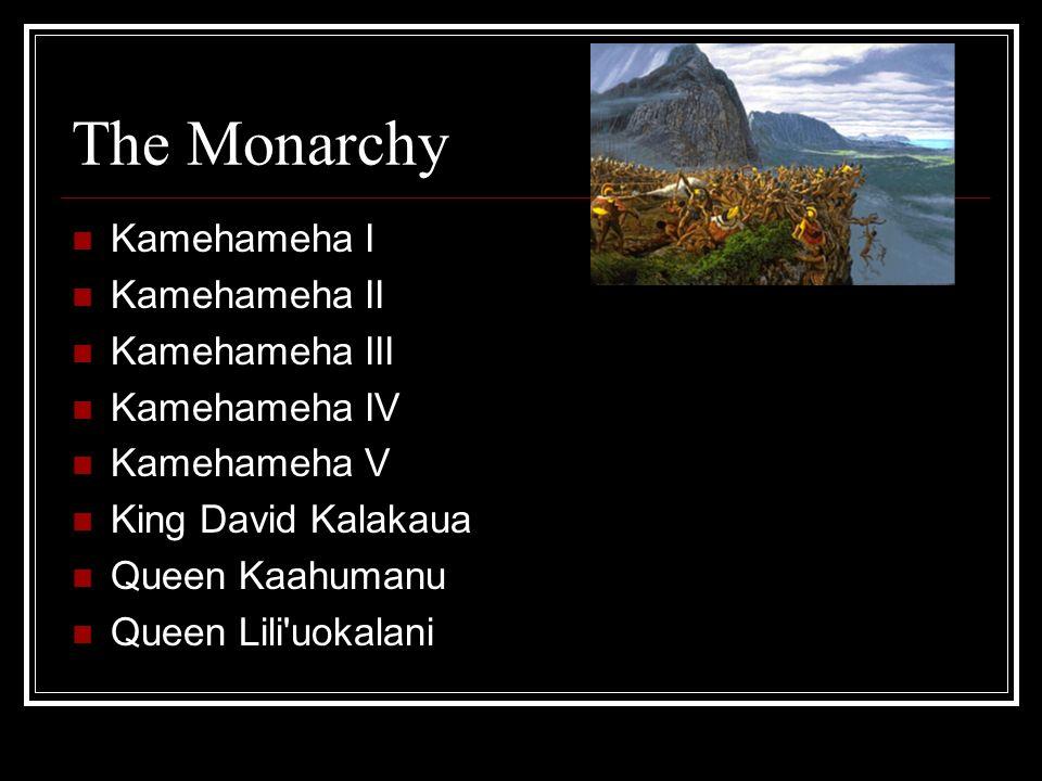 The Monarchy Kamehameha I Kamehameha II Kamehameha III Kamehameha IV