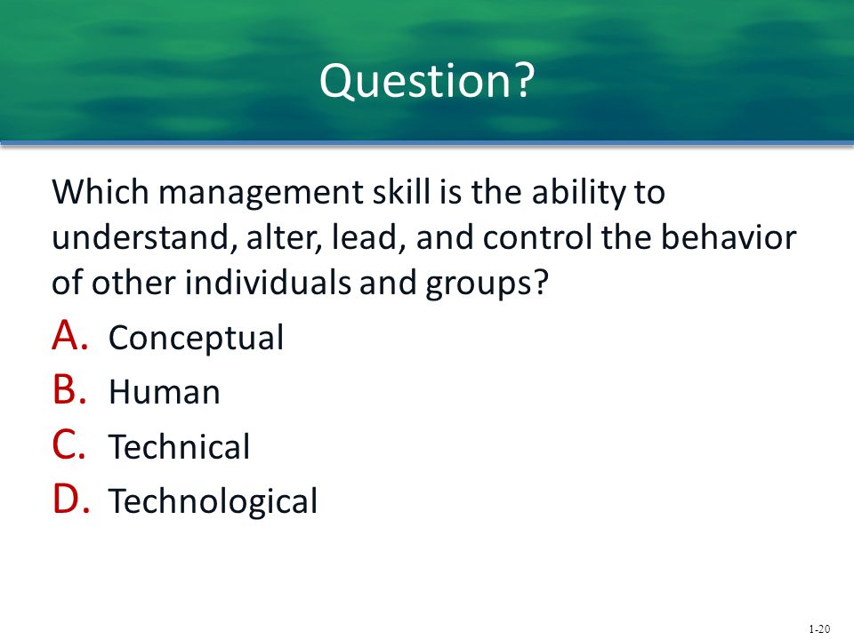 Question Which management skill is the ability to understand, alter, lead, and control the behavior of other individuals and groups