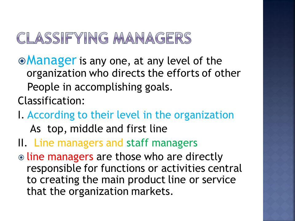 Classifying managers Manager is any one, at any level of the organization who directs the efforts of other.