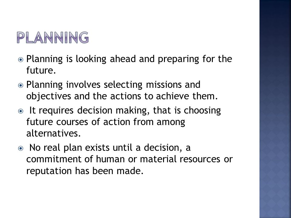 planning Planning is looking ahead and preparing for the future.