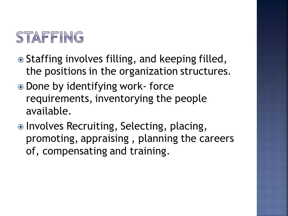STAFFING Staffing involves filling, and keeping filled, the positions in the organization structures.