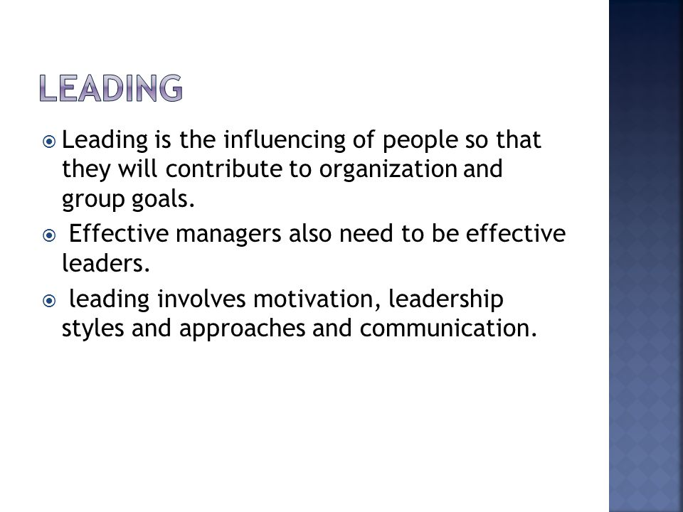 leading Leading is the influencing of people so that they will contribute to organization and group goals.