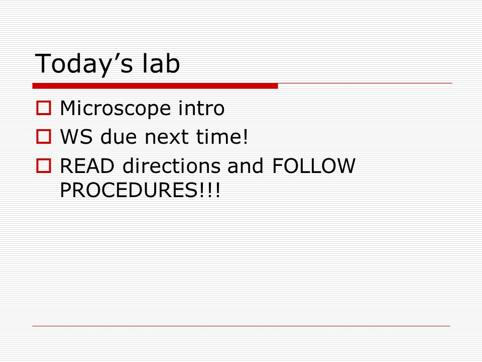 Today's lab Microscope intro WS due next time!