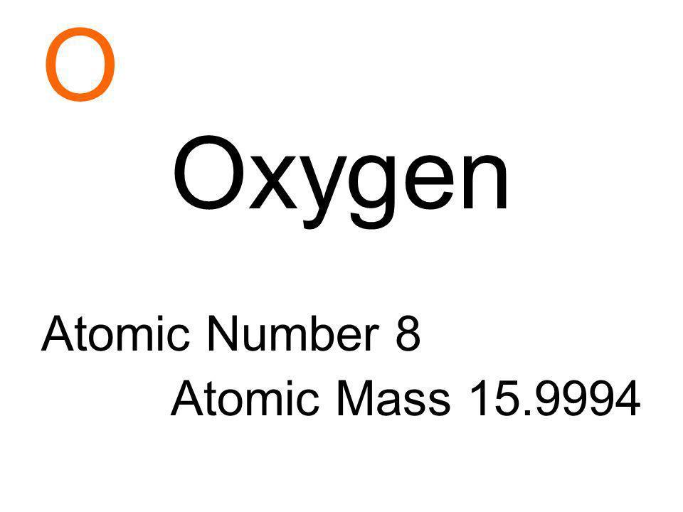 O Oxygen Atomic Number 8 Atomic Mass 15.9994