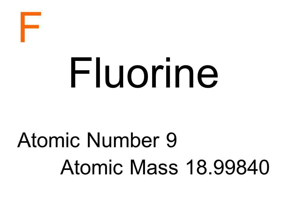 F Fluorine Atomic Number 9 Atomic Mass 18.99840
